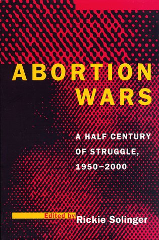Abortion Wars: A Half Century of Struggle 1950-2000 9780520209527