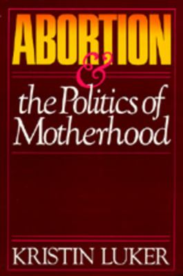 Abortion and the Politics of Motherhood 9780520055971