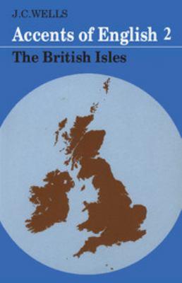 Accents of English: Volume 2, the British Isles