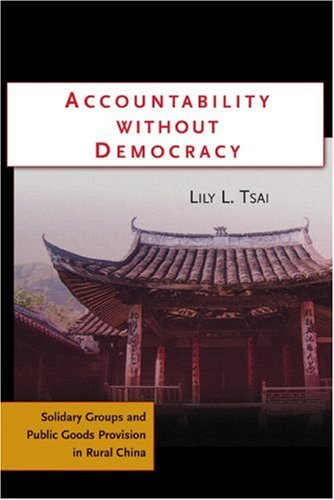 Accountability Without Democracy: Solidary Groups and Public Goods Provision in Rural China 9780521692809
