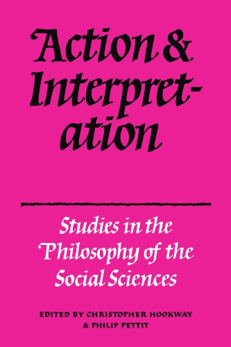 Action and Interpretation: Studies in the Philosophy of the Social Sciences 9780521299084