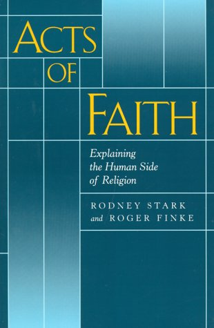 Acts of Faith : Explaining the Human Side of Religion
