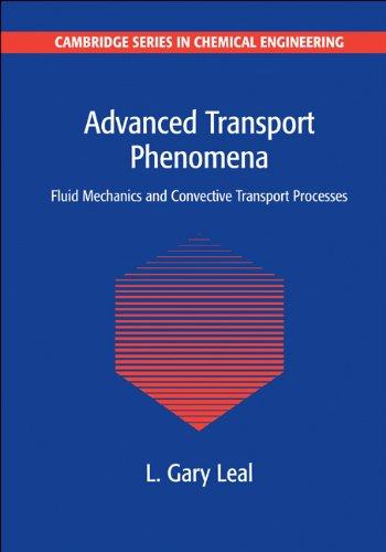 Advanced Transport Phenomena: Fluid Mechanics and Convective Transport Processes 9780521179089