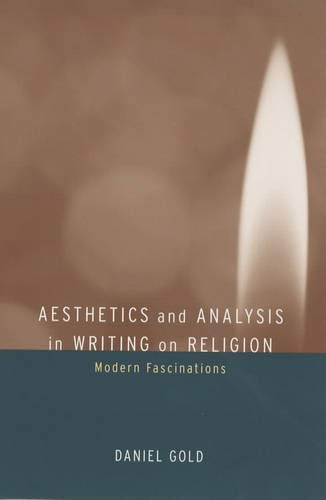 Aesthetics and Analysis in Writing on Religion: Modern Fascinations 9780520236141