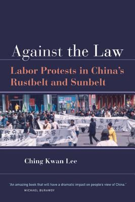 Against the Law: Labor Protests in China's Rustbelt and Sunbelt 9780520250970