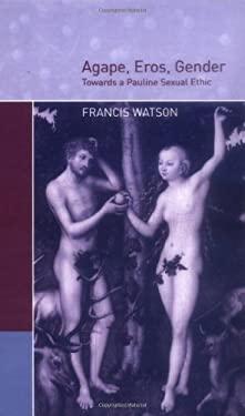 Agape, Eros, Gender: Towards a Pauline Sexual Ethic 9780521662635