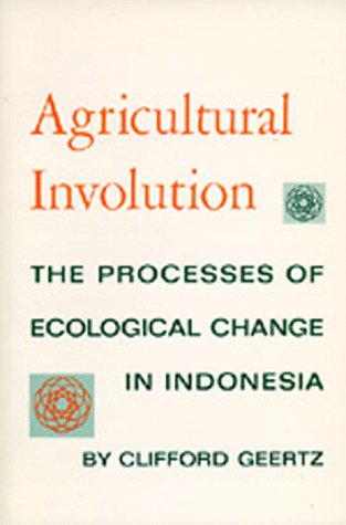 Agricultural Involution: The Processes of Ecological Change in Indonesia 9780520004597