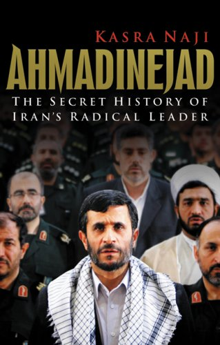 Ahmadinejad: The Secret History of Iran's Radical Leader 9780520256637