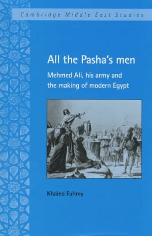 All the Pasha's Men: Mehmed Ali, His Army and the Making of Modern Egypt 9780521560078