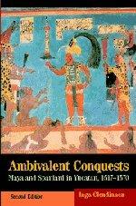 Ambivalent Conquests: Maya and Spaniard in Yucatan, 1517-1570 9780521527316