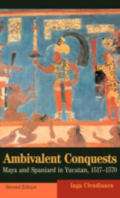 Ambivalent Conquests: Maya and Spaniard in Yucatan, 1517 1570 9780521820318