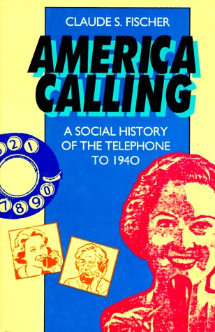 America Calling: A Social History of the Telephone to 1940 9780520086470