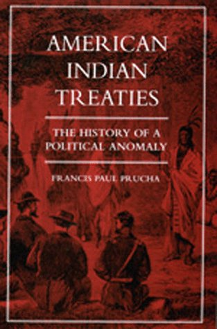 American Indian Treaties: History of a Political Anomaly 9780520208957