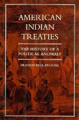 American Indian Treaties: The History of a Political Anomaly 9780520085312