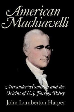 American Machiavelli: Alexander Hamilton and the Origins of U.S. Foreign Policy 9780521834858