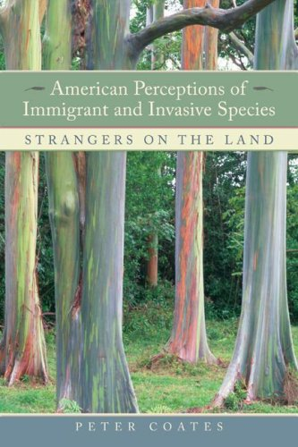 American Perceptions of Immigrant and Invasive Species: Strangers on the Land 9780520249301
