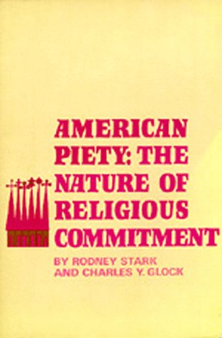 American Piety: The Nature of Religious Commitment 9780520017566