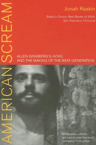 American Scream: Allen Ginsberg's Howl and the Making of the Beat Generation 9780520246775
