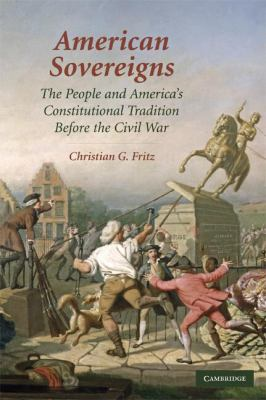 American Sovereigns: The People and America's Constitutional Tradition Before the Civil War 9780521125604