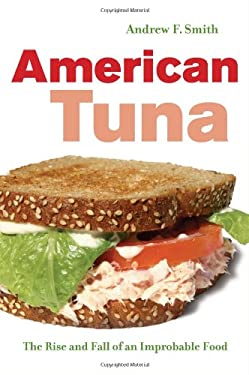 American Tuna: The Rise and Fall of an Improbable Food 9780520261846