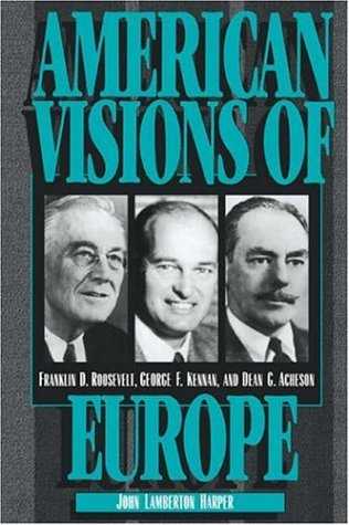 American Visions of Europe: Franklin D. Roosevelt, George F. Kennan, and Dean G. Acheson 9780521566285