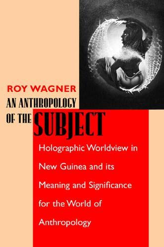 An Anthropology of the Subject: Holographic Worldview in New Guinea and Its Meaning and Significance for the World of Anthropology 9780520225879