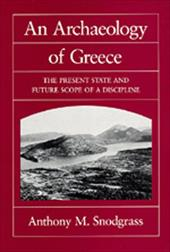 An Archaeology of Greece: The Present State and Future Scope of a Discipline