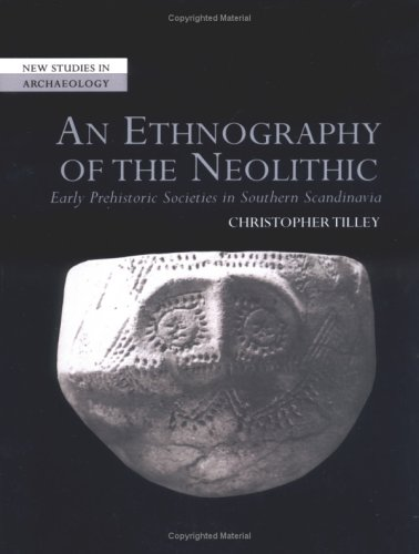 An Ethnography of the Neolithic: Early Prehistoric Societies in Southern Scandinavia