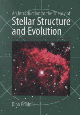 An Introduction to the Theory of Stellar Structure and Evolution 9780521659376