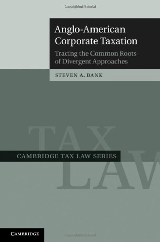 Anglo-American Corporate Taxation: Tracing the Common Roots of Divergent Approaches 9780521887762