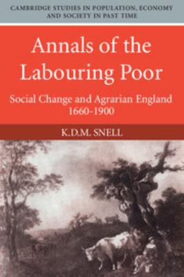 Annals of the Labouring Poor: Social Change and Agrarian England, 1660-1900 9780521245487
