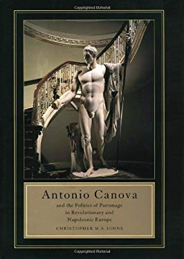 Antonio Canova and the Politics of Patronage in Revolutionary and Napoleonic Europe