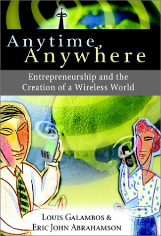 Anytime, Anywhere: Entrepreneurship and the Creation of a Wireless World 9780521816168