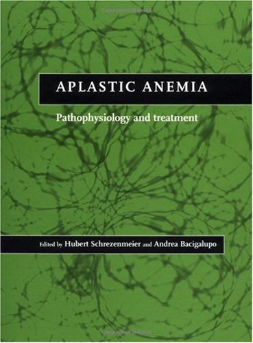 Aplastic Anemia: Pathophysiology and Treatment 9780521641012