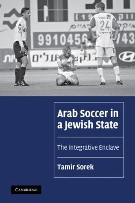 Arab Soccer in a Jewish State: The Integrative Enclave 9780521131353