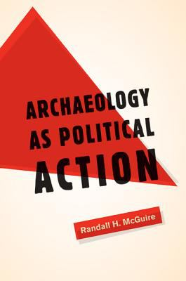 Archaeology as Political Action 9780520254916