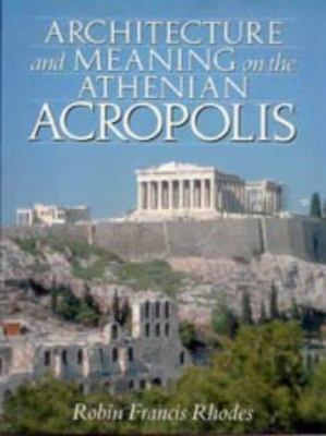 Architecture and Meaning on the Athenian Acropolis 9780521469814