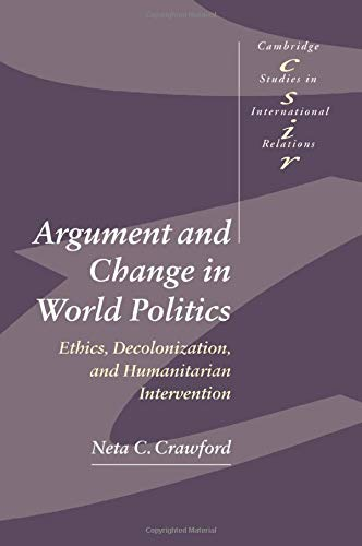 Argument and Change in World Politics: Ethics, Decolonization, and Humanitarian Intervention 9780521002790