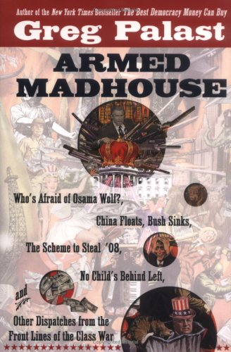 Armed Madhouse: Who's Afraid of Osama Wolf?, China Floats, Bush Sinks, the Scheme to Steal '08, No Child's Behind Left, and Other Disp 9780525949688