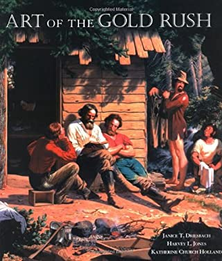 Art of the Gold Rush: (Published in Association with the Oakland Museum of California and the Crocker Art Museum, Sacramento) 9780520214323