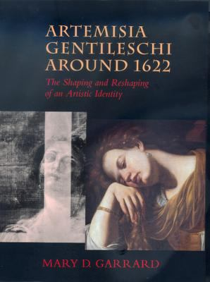 Artemisia Gentileschi Around 1622: The Shaping and Reshaping of an Artistic Identity - Garrard, Mary D.