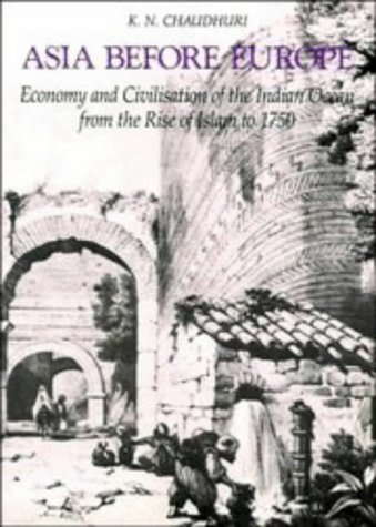 Asia Before Europe: Economy and Civilisation of the Indian Ocean from the Rise of Islam to 1750 9780521316811