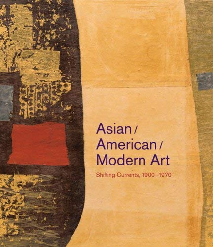 Asian/American/Modern Art: Shifting Currents, 1900-1970 9780520258648