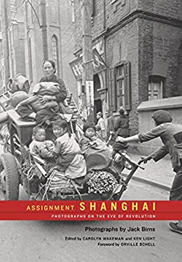 Assignment: Shanghai: Photographs on the Eve of Revolution 9780520239906