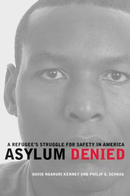 Asylum Denied: A Refugee's Struggle for Safety in America 9780520261594