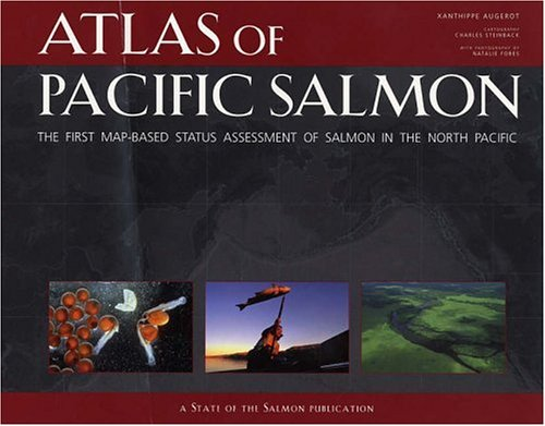 Atlas of Pacific Salmon: The First Map-Based Status Assessment of Salmon in the North Pacific 9780520245044