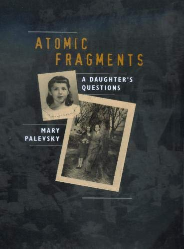 Atomic Fragments: A Daughter's Questions 9780520220553