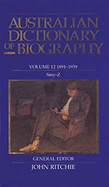 Australian Dictionary of Biography, Volume 12: 1891-1939: Smy-Z 9780522844375