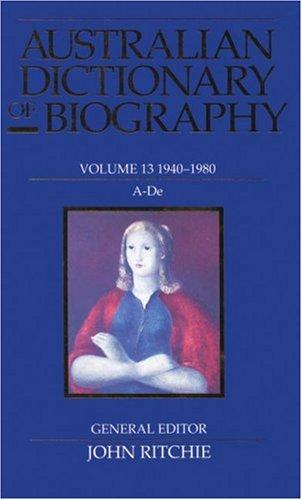 Australian Dictionary of Biography, Volume 13: 1940-1980: A-De 9780522845129