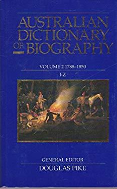 Australian Dictionary of Biography Volume 2: 1788-1850, I-Z 9780522841947